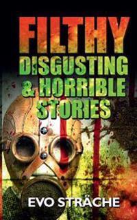 Filthy, Disgusting & Horrible Stories