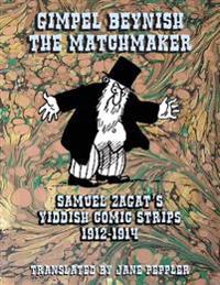 Gimpel Beynish the Matchmaker: Samuel Zagat's Yiddish Comic Strips 1912-1914