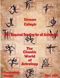 The Chaotic World of Astrology: #1 Required Reading for All Astrologers