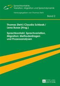 Sprachkontakt, Sprachvariation, Migration: Methodenfragen Und Prozessanalysen