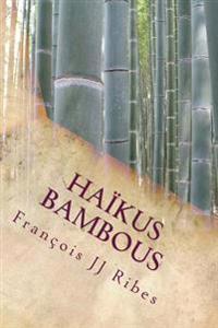 Haikus Bambous: Poemes Courts Contemporains
