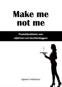 Make me not me : produktberättelser som säljdrivare och identitetsbyggare