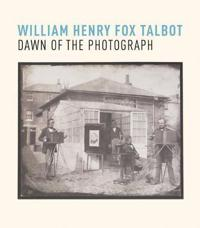 William Henry Fox Talbot: Dawn of the Photograph