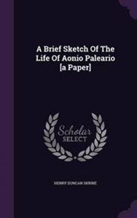 A Brief Sketch of the Life of Aonio Paleario [A Paper]