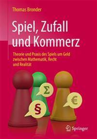Spiel, Zufall Und Kommerz: Theorie Und Praxis Des Spiels Um Geld Zwischen Mathematik, Recht Und Realitat