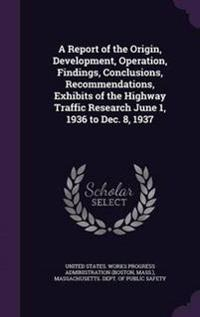 A Report of the Origin, Development, Operation, Findings, Conclusions, Recommendations, Exhibits of the Highway Traffic Research June 1, 1936 to Dec. 8, 1937