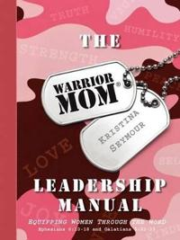 The Warrior Mom Leadership Manual