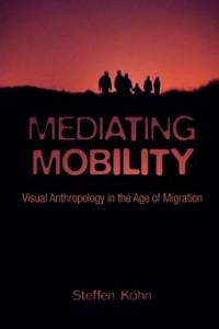 Mediating Mobility: Visual Anthropology in the Age of Migration
