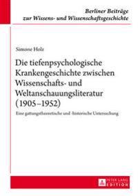 Die Tiefenpsychologische Krankengeschichte Zwischen Wissenschafts- Und Weltanschauungsliteratur (1905-1952): Eine Gattungstheoretische Und -Historisch