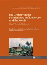 Die Grafen Von Der Schulenburg Auf Lieberose Und Ihr Archiv: (Rep. 37 Herrschaft Lieberose)