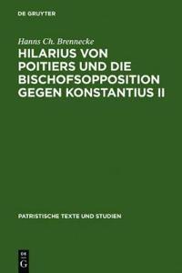 Hilarius Von Poitiers Und Die Bischofsopposition Gegen Konstantius II