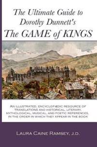 The Ultimate Guide to Dorothy Dunnett's the Game of Kings: An Illustrated, Encyclopedic Resource of Translations and Historical, Literary, Mythologica