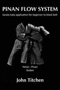 Pinan Flow System: Heian / Pinan Godan: Karate Kata Application for Beginner to Black Belt