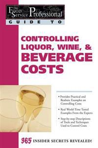 Food Service Professional Guide to Controlling Liquor, Wine & Beverage Costs