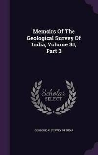 Memoirs of the Geological Survey of India, Volume 35, Part 3