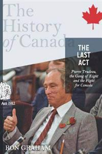 History of Canada Series - The Last Act: Pierre Trudeau