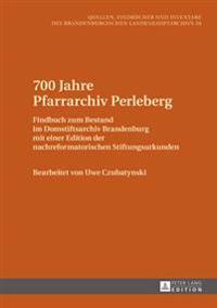 700 Jahre Pfarrarchiv Perleberg: Findbuch Zum Bestand Im Domstiftsarchiv Brandenburg Mit Einer Edition Der Nachreformatorischen Stiftungsurkunden