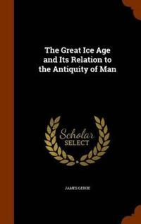 The Great Ice Age and Its Relation to the Antiquity of Man