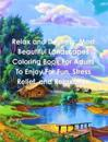Relax and Destress: Most Beautiful Landscapes Coloring Book for Adults to Enjoy for Fun, Stress Relief, and Relaxation