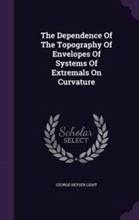 The Dependence of the Topography of Envelopes of Systems of Extremals on Curvature