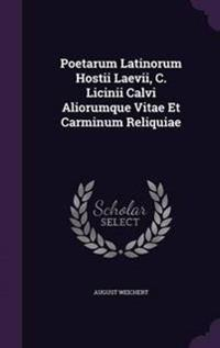Poetarum Latinorum Hostii Laevii, C. Licinii Calvi Aliorumque Vitae Et Carminum Reliquiae