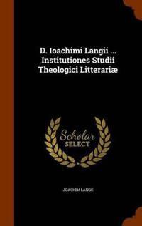 D. Ioachimi Langii ... Institutiones Studii Theologici Litterariae