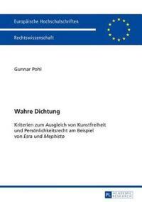 """Wahre Dichtung: Kriterien Zum Ausgleich Von Kunstfreiheit Und Persoenlichkeitsrecht Am Beispiel Von """"Esra"""" Und """"Mephisto"""""""