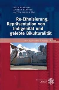 Re-Ethnisierung, Reprasentation Von Indigenitat Und Gelebte Bikulturalitat
