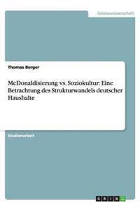 McDonaldisierung vs. Soziokultur: Eine Betrachtung Des Strukturwandels Deutscher Haushalte