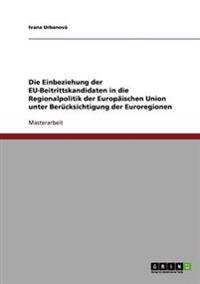 Die Einbeziehung Der Eu-Beitrittskandidaten in Die Regionalpolitik Der Europaischen Union Unter Berucksichtigung Der Euroregionen