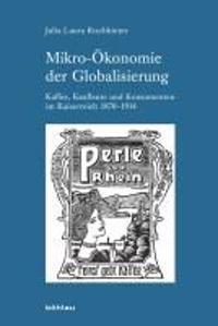 Mikro-Okonomie Der Globalisierung: Kaffee, Kaufleute Und Konsumenten Im Kaiserreich 1870-1914