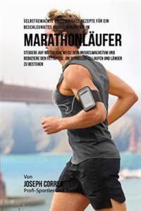 Selbstgemachte Proteinriegel-Rezepte Fur Ein Beschleunigtes Muskelwachstum Fur Marathonlaufer: Steigere Auf Naturliche Weise Dein Muskelwachstum Und R
