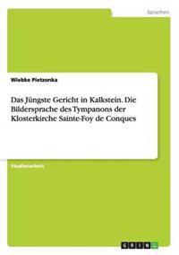Das Jungste Gericht in Kalkstein. Die Bildersprache Des Tympanons Der Klosterkirche Sainte-Foy de Conques