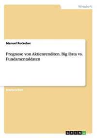 Prognose von Aktienrenditen. Big Data vs. Fundamentaldaten