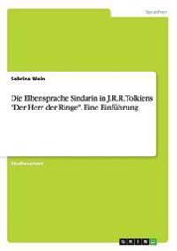 """Die Elbensprache Sindarin in J.R.R. Tolkiens """"Der Herr Der Ringe."""" Eine Einfuhrung"""