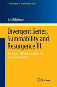 Divergent Series, Summability and Resurgence III: Resurgent Methods and the First Painlevé Equation