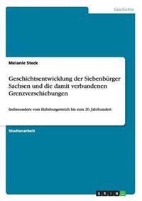 Geschichtsentwicklung Der Siebenburger Sachsen Und Die Damit Verbundenen Grenzverschiebungen