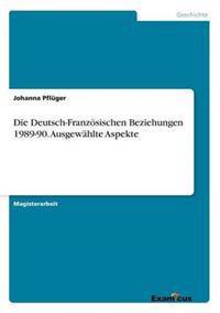 Die Deutsch-Franzosischen Beziehungen 1989-90. Ausgewahlte Aspekte