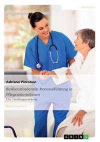 Resilienzfordernde Personalfuhrung in Pflegeunternehmen. Eine Handlungsanleitung