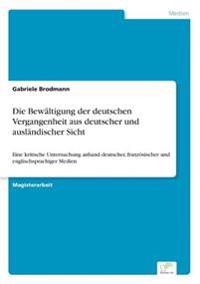 Die Bewaltigung Der Deutschen Vergangenheit Aus Deutscher Und Auslandischer Sicht