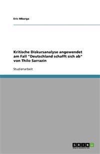 Kritische Diskursanalyse Angewendet Am Fall Deutschland Schafft Sich AB Von Thilo Sarrazin