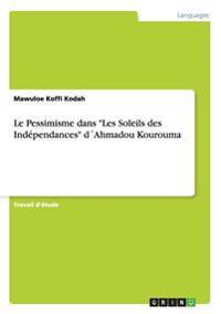 """Le Pessimisme Dans """"Les Soleils Des Independances"""" Dahmadou Kourouma"""