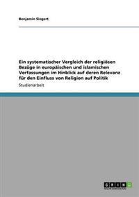Ein Systematischer Vergleich Der Religiosen Bezuge in Europaischen Und Islamischen Verfassungen Im Hinblick Auf Deren Relevanz Fur Den Einfluss Von Religion Auf Politik