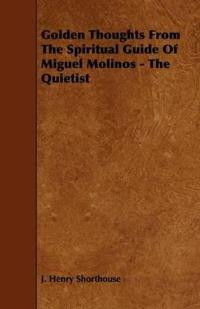 Golden Thoughts from the Spiritual Guide of Miguel Molinos