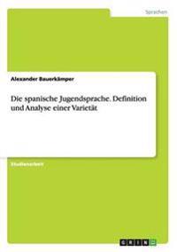 Die spanische Jugendsprache. Definition und Analyse einer Varietät