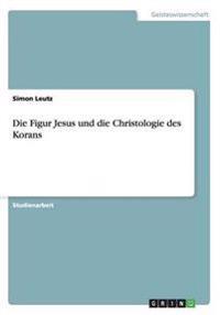 Die Figur Jesus Und Die Christologie Des Korans