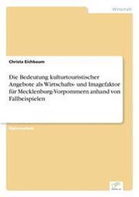 Die Bedeutung Kulturtouristischer Angebote ALS Wirtschafts- Und Imagefaktor Fur Mecklenburg-Vorpommern Anhand Von Fallbeispielen