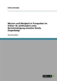 Mission Und Obrigkeit in Tranquebar Im Fruhen 18. Jahrhundert Unter Berucksichtigung Einzelner Briefe Ziegenbalgs