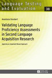 Validating Language Proficiency Assessments in Second Language Acquisition Research: Applying an Argument-Based Approach