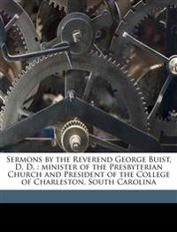 Sermons by the Reverend George Buist, D. D. : minister of the Presbyterian Church and President of the College of Charleston, South Carolina Volume 1